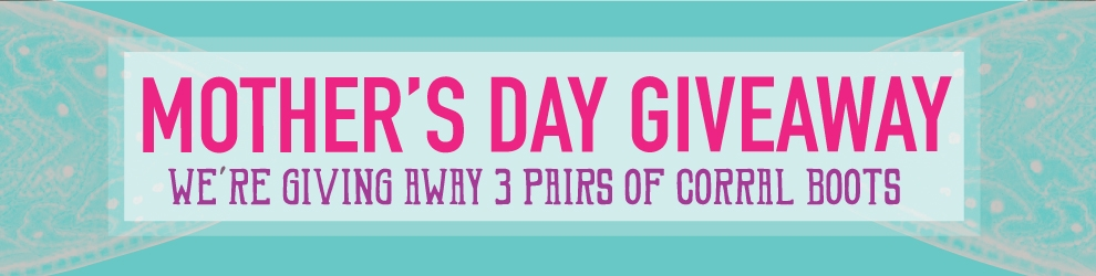 Mother's Day Corral Boot Giveaway